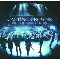 Until The Whole World Hears (CD/DVD) : Casting  Crowns, 602341015622