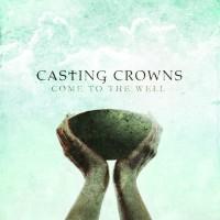 Come To The Well (CD) : Casting  Crowns, 602341016223