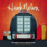 The Songs You've Already Heard: Best of : Hawk  Nelson, 5099907170027