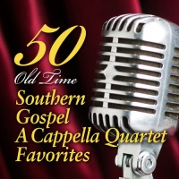 50 Old Time Southern Gospel A Cappella Q :   Various, 828120007019