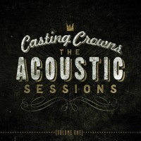 The Acoustic Sessions (CD) : Casting  Crowns, 602341017824