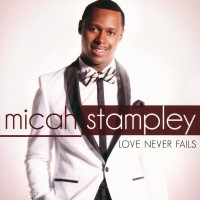 Love Never Fails (CD) : Micah  Stampley, 5099909443020
