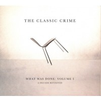 What Was Done: Volume 1 (CD) : The Classic Crime, 707541794091