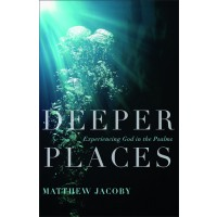 Deeper Places: Experiencing God in the Psalms