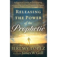 Releasing The Power Of The Prophetic: