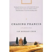 Chasing Francis A Pilgrim's Tale