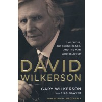 David Wilkerson The Cross, the Switchblade, and the Man Who Believed