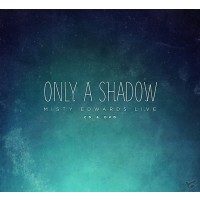 Only A Shadow - Live