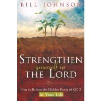 Strengthen Yourself In The Lord : Bill  Johnson, 9780768424270