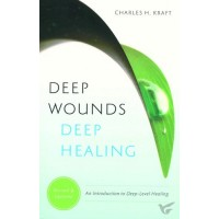 Deep Wounds, Deep Healing An Introduction To Deep-Level Healing