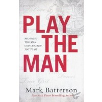 Play the Man: Becoming the Man God Creat