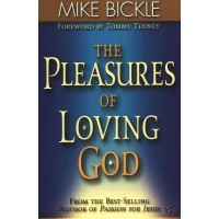 The Pleasures Of Loving God : Mike  Bickle, 9780884196624