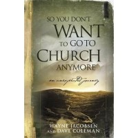 So You Don't Want To Go To Church Anymor