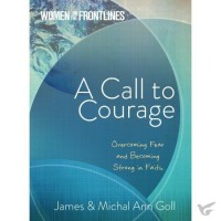 A Call to Courage: Overcoming Fear & Becoming Strong in Faith