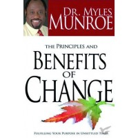 The Principles And Benefits Of Change : Myles  Munroe, 9781603741583