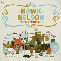 Hawk Nelson...Is My Friend (CD) : Hawk  Nelson, 094639418527