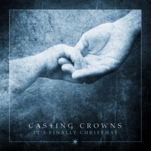 It's Finally Christmas (CD) : Casting  Crowns, 602341021623
