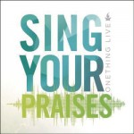 Sing Your Praises - Onething Live