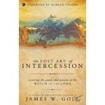 The Lost Art of Intercession Restoring the Power and Passion of the Watch of the Lord