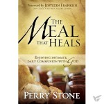 The Meal That Heals Enjoying Intimate, Daily Communion with God