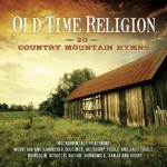 Old Time Religion - 20 Country Mountain Hymns (CD)